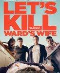 Let's Kill Ward's Wife (Hajde da ubijemo Vardovu ženu) 2014